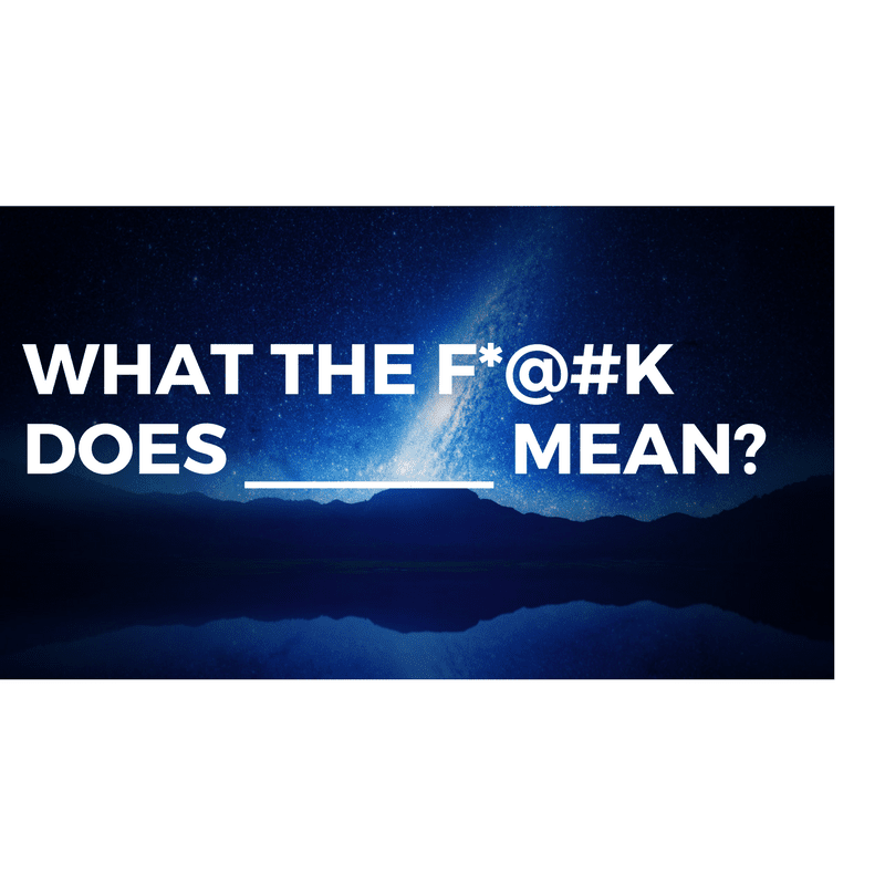 """Picture of mountains with space in the background. Caption reads: """"What the F*@#k does _____mean?"""""""