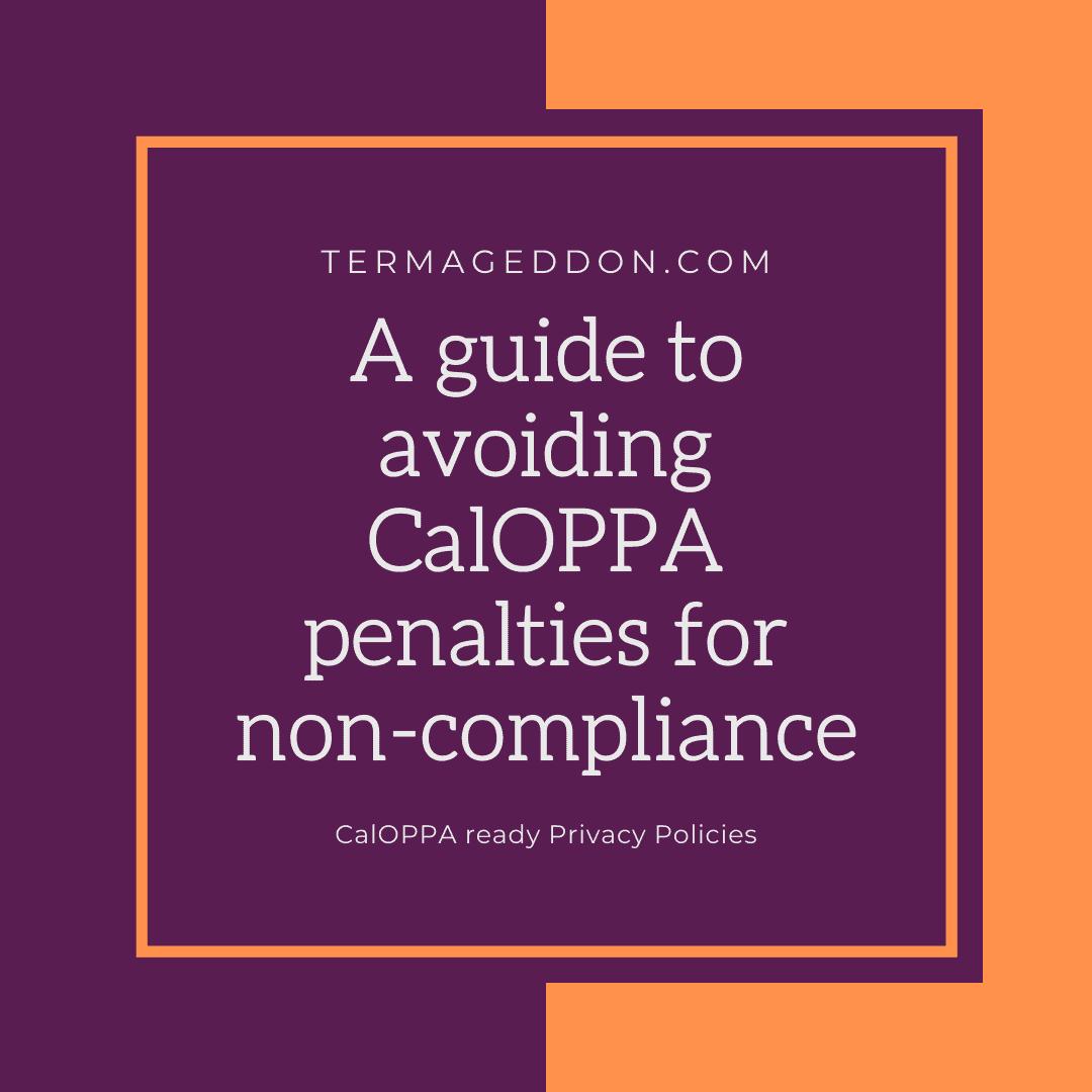 A guide to avoiding CalOPPA penalties for non-compliance