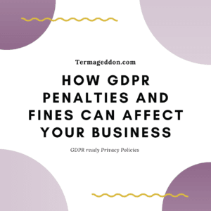 How GDPR penalties and fines can affect your business