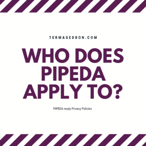 Who does PIPEDA apply to?