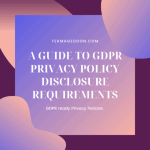 A guide to GDPR Privacy Policy disclosure requirements