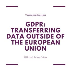 GDPR: Transferring data outside of the European Union