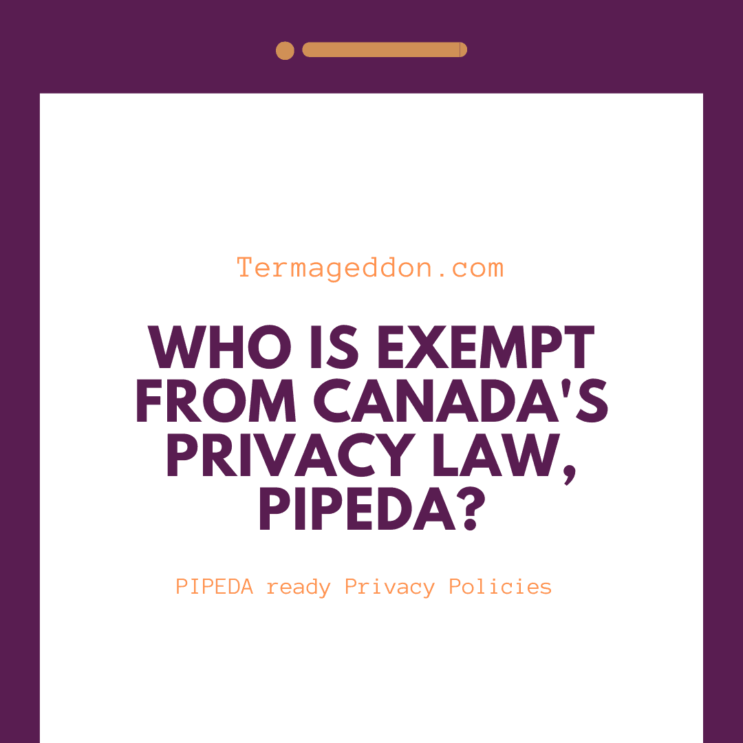 Who is exempt from PIPEDA?